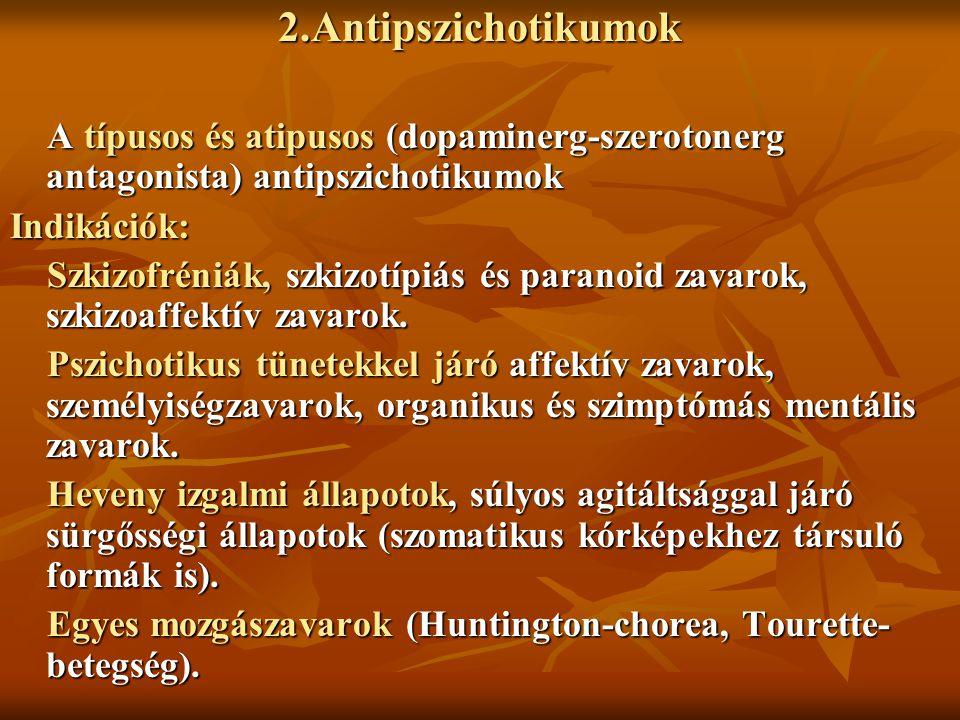 2.Antipszichotikumok A típusos és atipusos (dopaminerg-szerotonerg antagonista) antipszichotikumok.