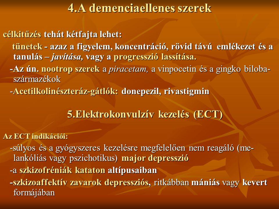4.A demenciaellenes szerek 5.Elektrokonvulzív kezelés (ECT)