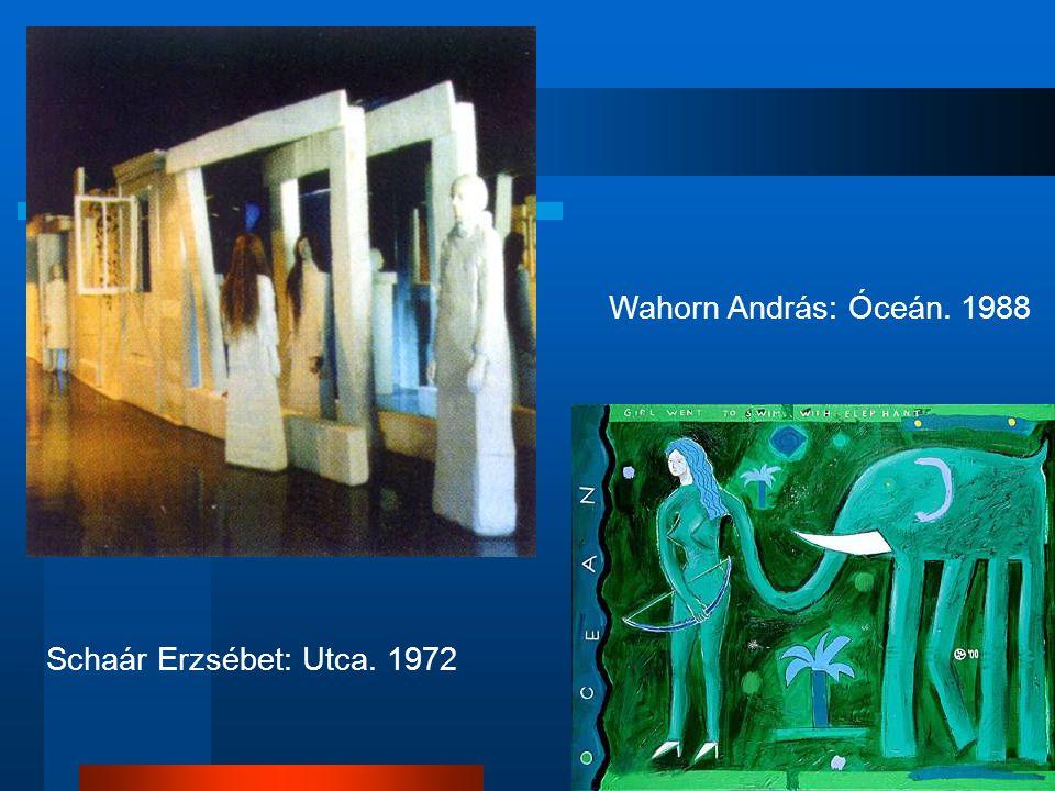 Wahorn András: Óceán. 1988 Schaár Erzsébet: Utca. 1972