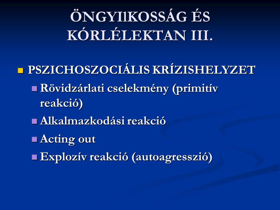 ÖNGYIlKOSSÁG ÉS KÓRLÉLEKTAN III.