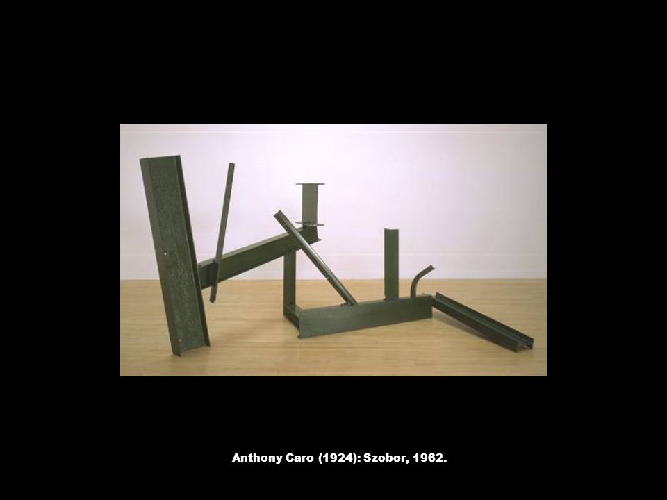 Anthony Caro (1924): Szobor, 1962.