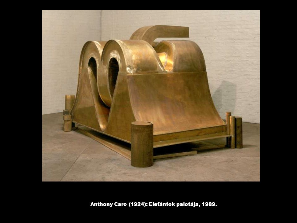 Anthony Caro (1924): Elefántok palotája, 1989.