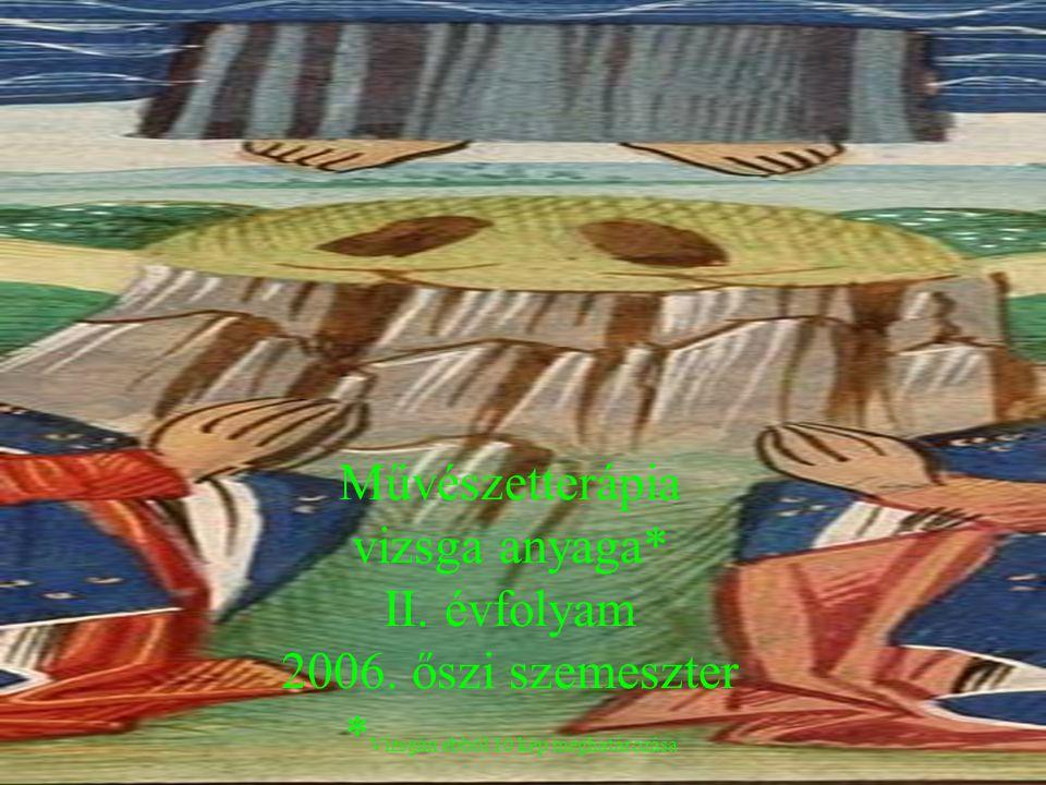 Művészetterápia vizsga anyaga. II. évfolyam 2006. őszi szemeszter