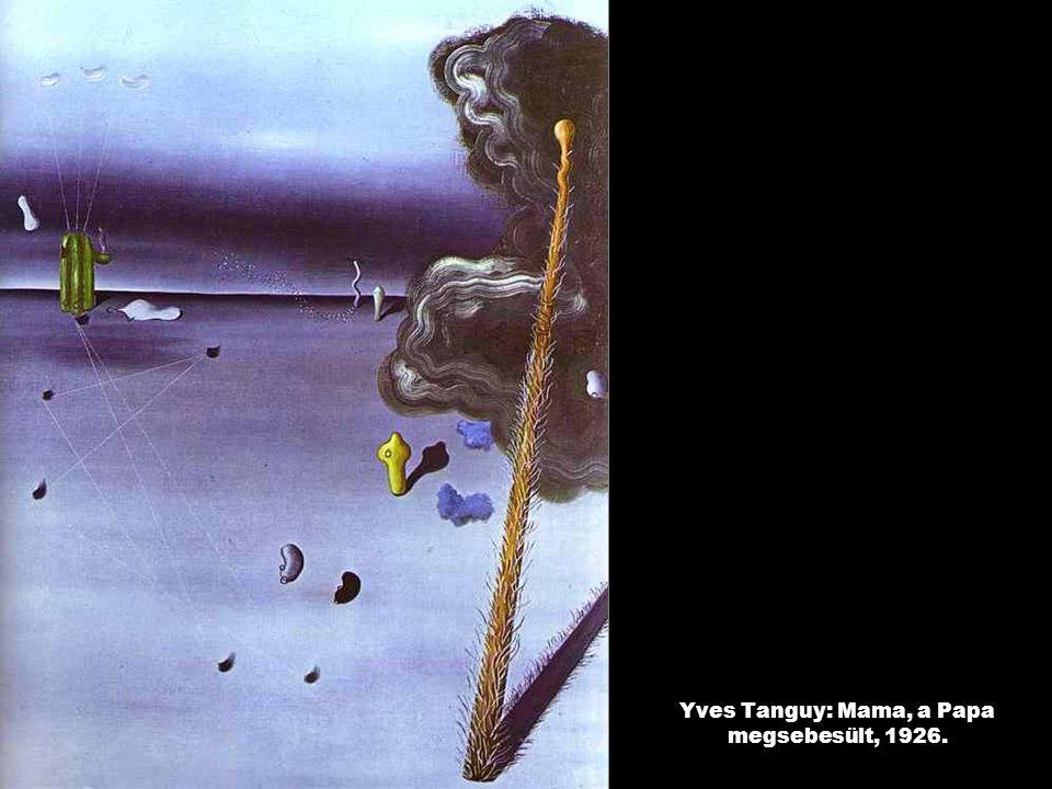 Yves Tanguy: Mama, a Papa megsebesült, 1926.