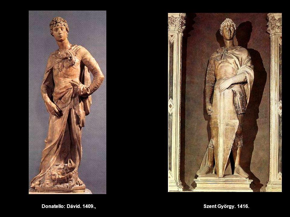 Donatello: Dávid. 1409., Szent György. 1416.