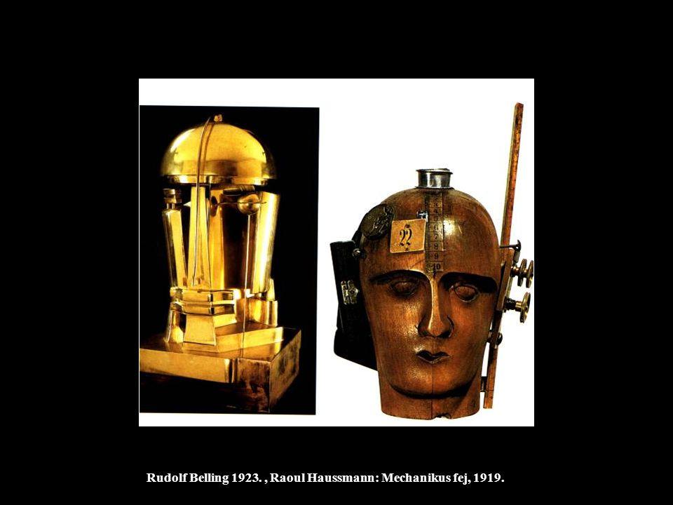 Rudolf Belling 1923. , Raoul Haussmann: Mechanikus fej, 1919.