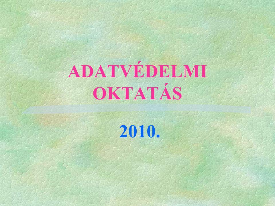 ADATVÉDELMI OKTATÁS 2010.