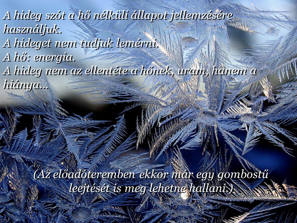 A hideg szót a hő nélküli állapot jellemzésére használjuk.