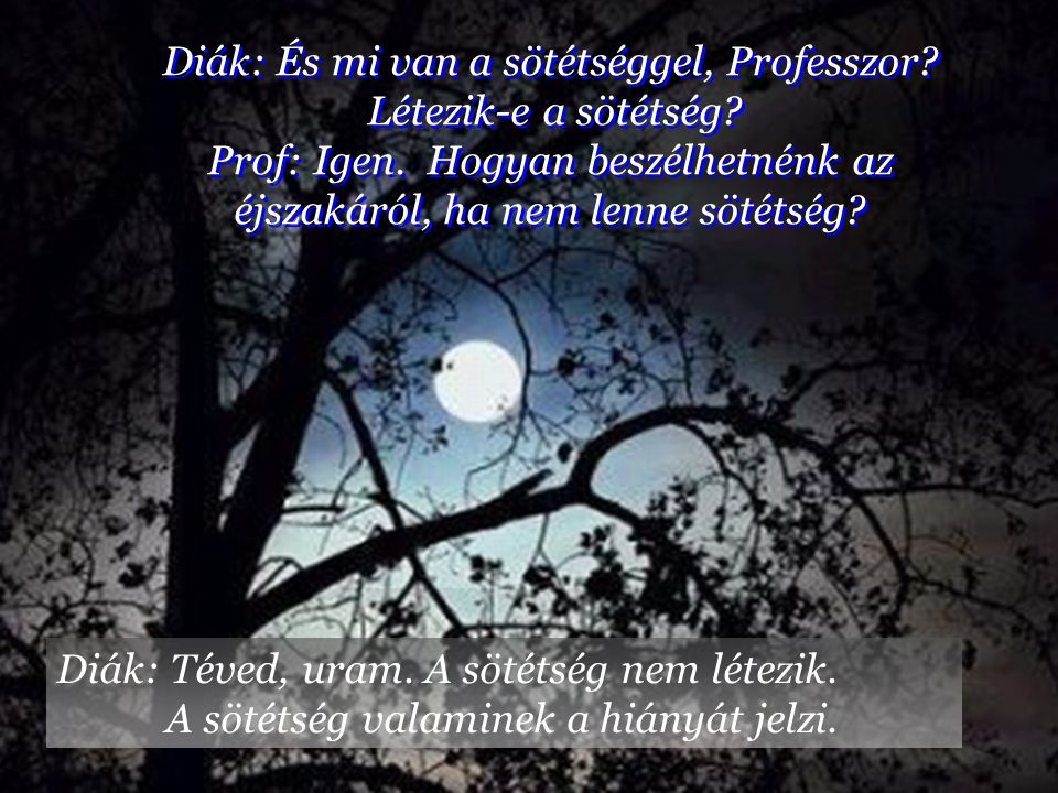 Diák: És mi van a sötétséggel, Professzor Létezik-e a sötétség