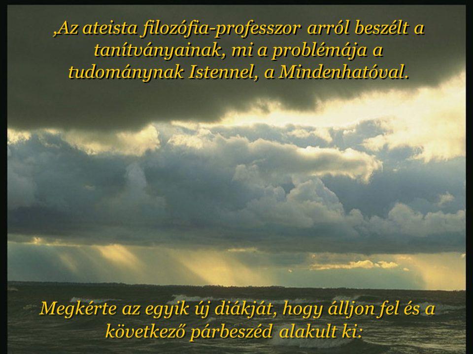 ,Az ateista filozófia-professzor arról beszélt a tanítványainak, mi a problémája a tudománynak Istennel, a Mindenhatóval.