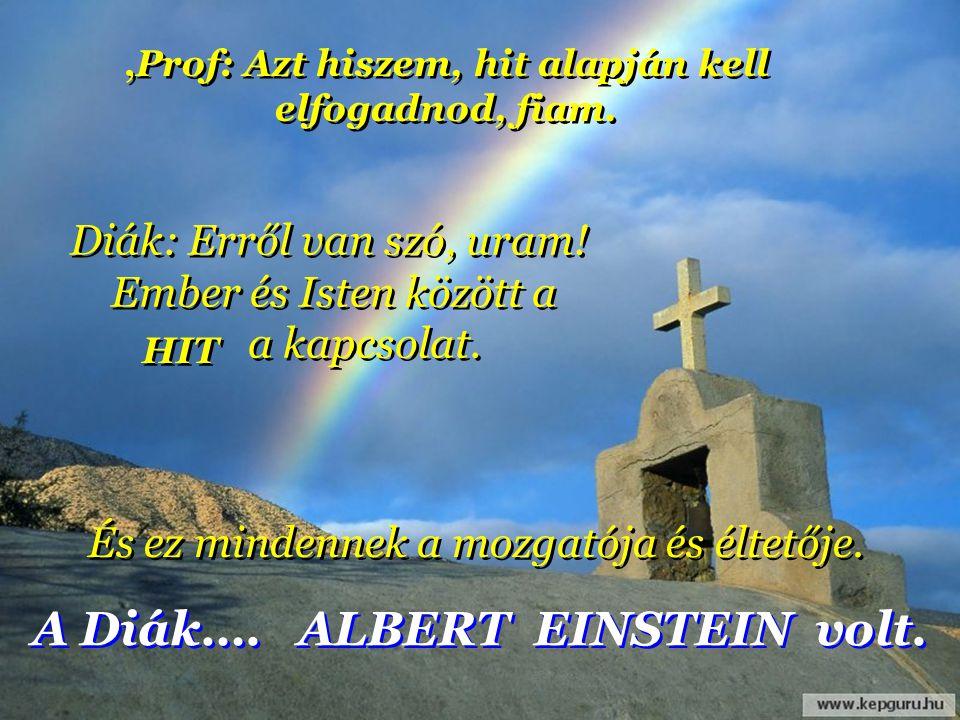A Diák…. ALBERT EINSTEIN volt.