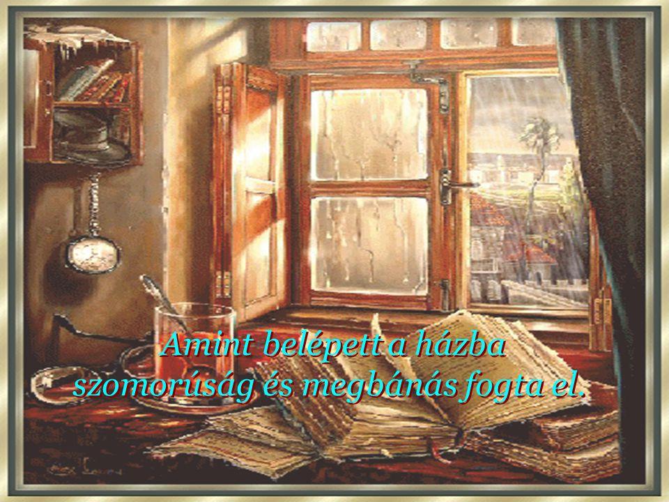 Amint belépett a házba szomorúság és megbánás fogta el.