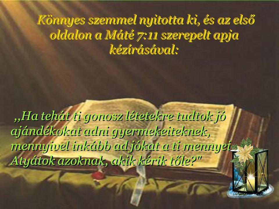Könnyes szemmel nyitotta ki, és az első oldalon a Máté 7:11 szerepelt apja kézírásával: