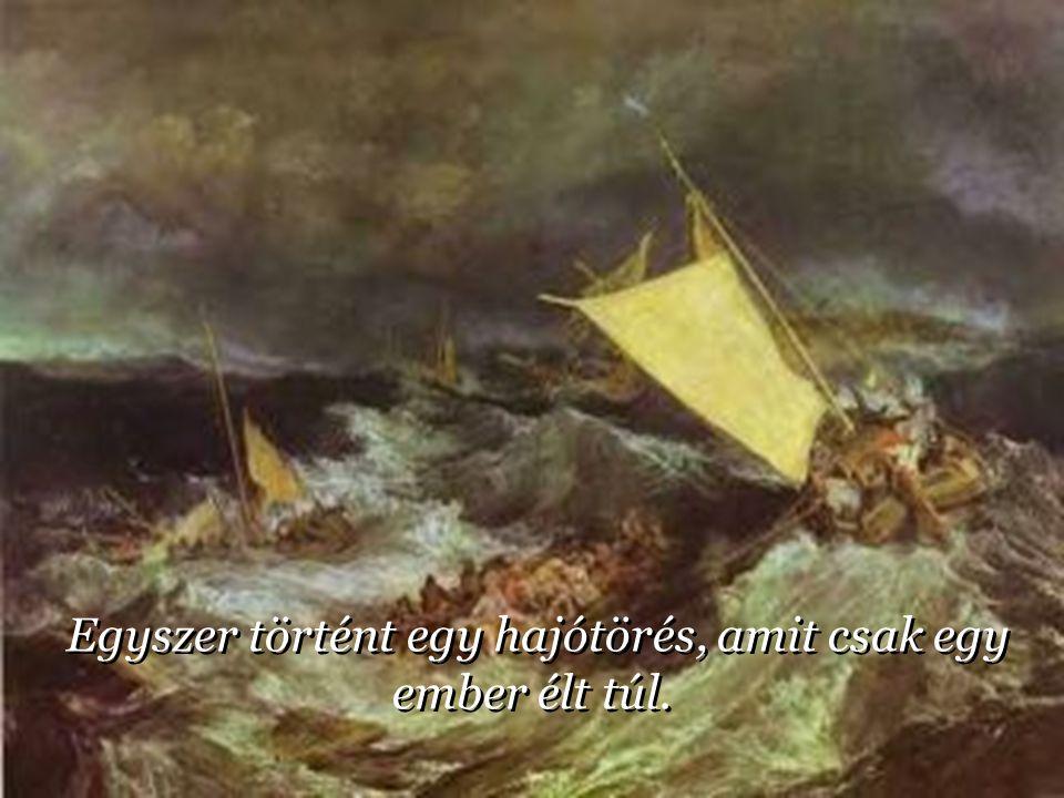 Egyszer történt egy hajótörés, amit csak egy ember élt túl.