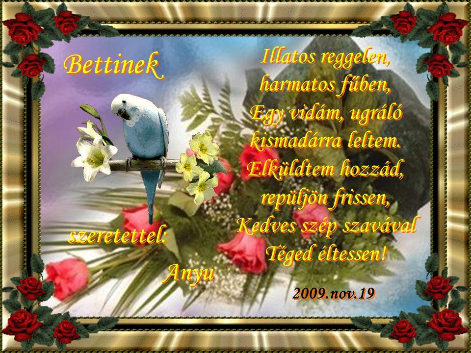 Bettinek szeretettel: Anyu Illatos reggelen, harmatos fűben,