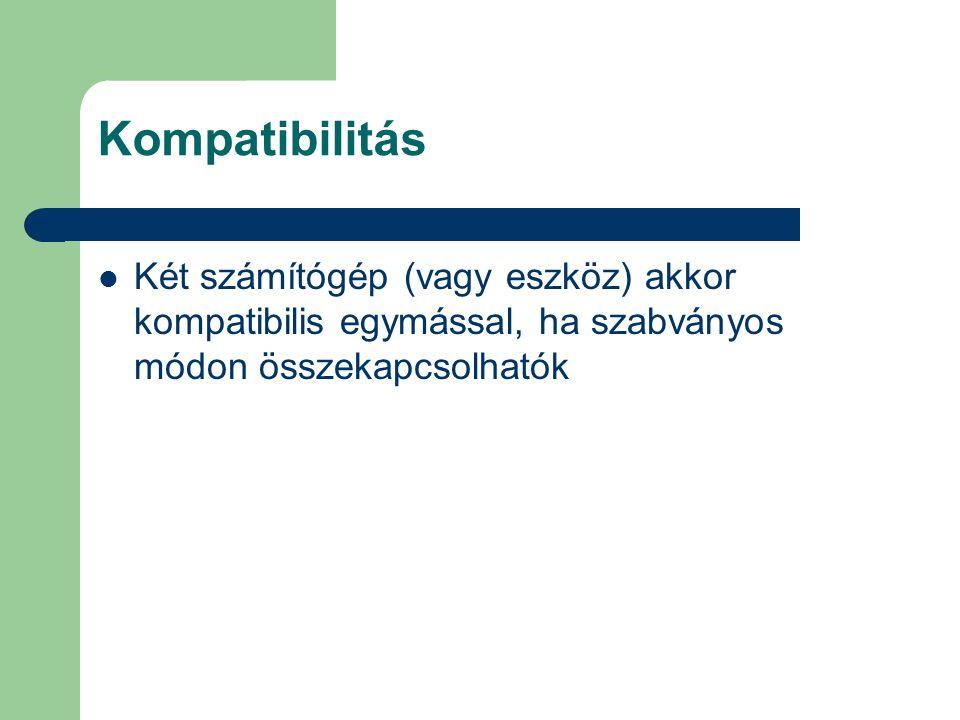 Kompatibilitás Két számítógép (vagy eszköz) akkor kompatibilis egymással, ha szabványos módon összekapcsolhatók.