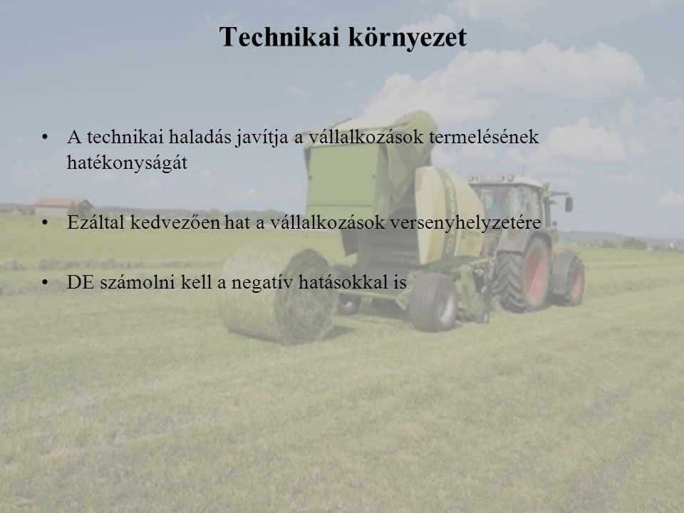 Technikai környezet A technikai haladás javítja a vállalkozások termelésének hatékonyságát. Ezáltal kedvezően hat a vállalkozások versenyhelyzetére.
