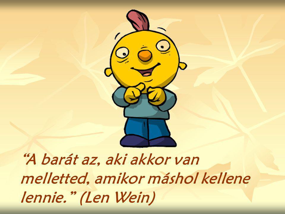 A barát az, aki akkor van melletted, amikor máshol kellene lennie. (Len Wein)