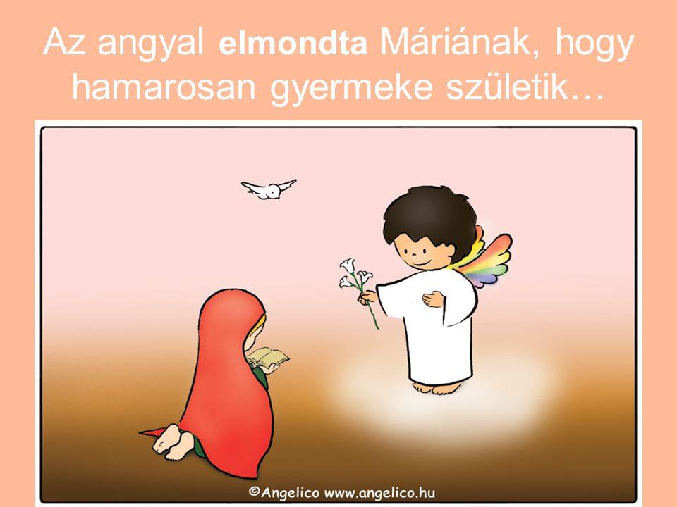 Az angyal elmondta Máriának, hogy hamarosan gyermeke születik…