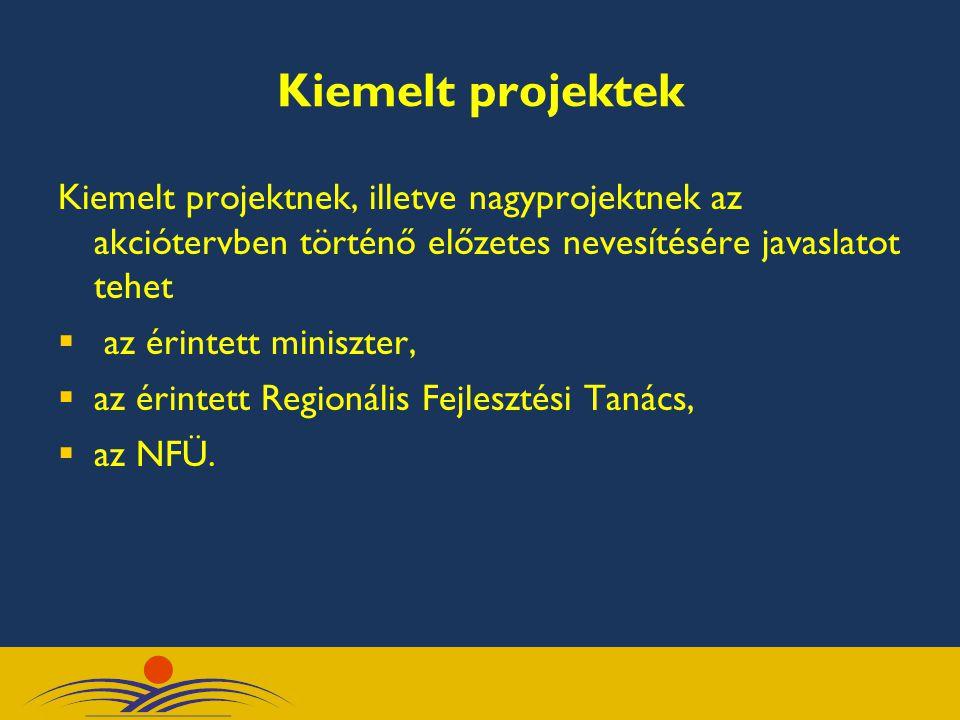 Kiemelt projektek Kiemelt projektnek, illetve nagyprojektnek az akciótervben történő előzetes nevesítésére javaslatot tehet.