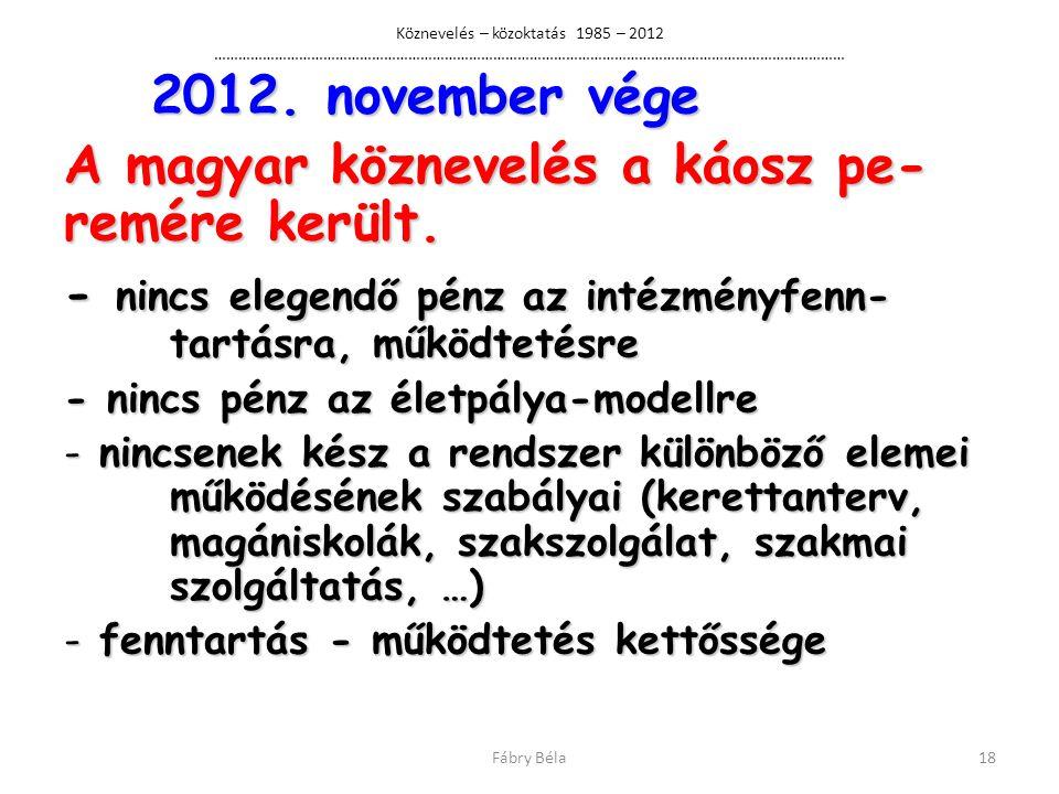 A magyar köznevelés a káosz pe-remére került.