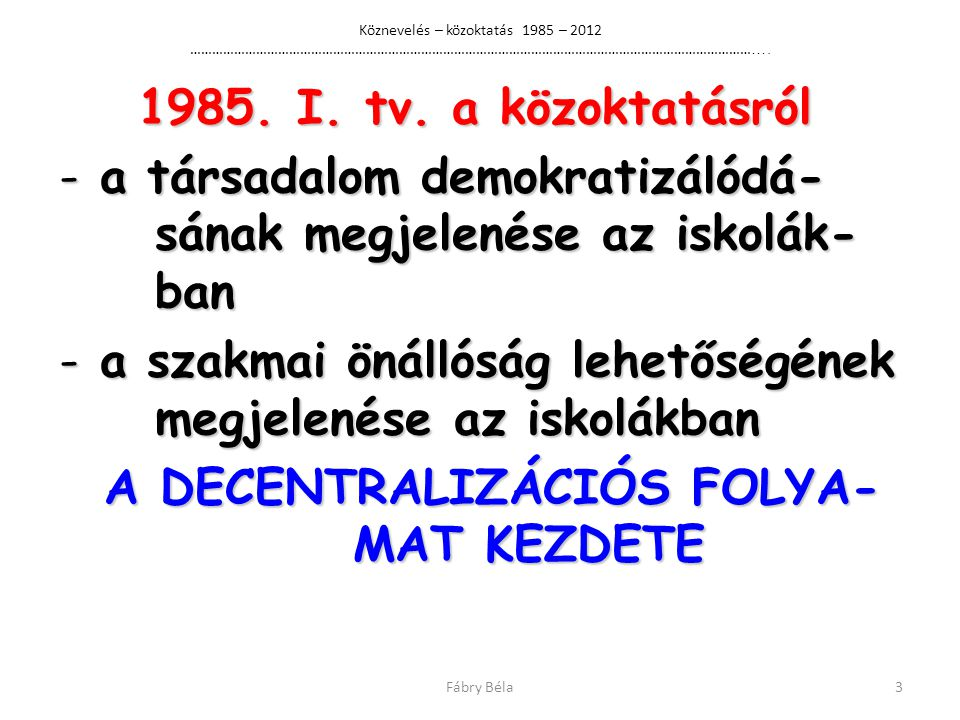 A DECENTRALIZÁCIÓS FOLYA- MAT KEZDETE