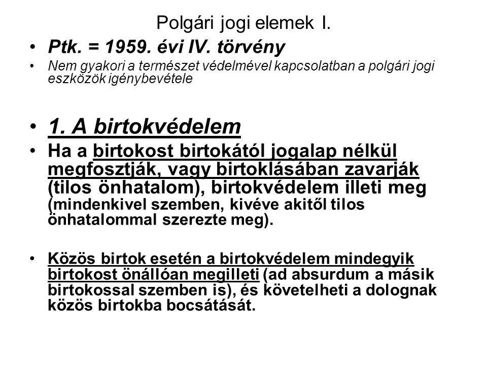 1. A birtokvédelem Polgári jogi elemek I. Ptk. = 1959. évi IV. törvény