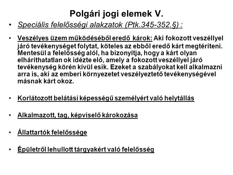 Polgári jogi elemek V. Speciális felelősségi alakzatok (Ptk.345-352.§) :