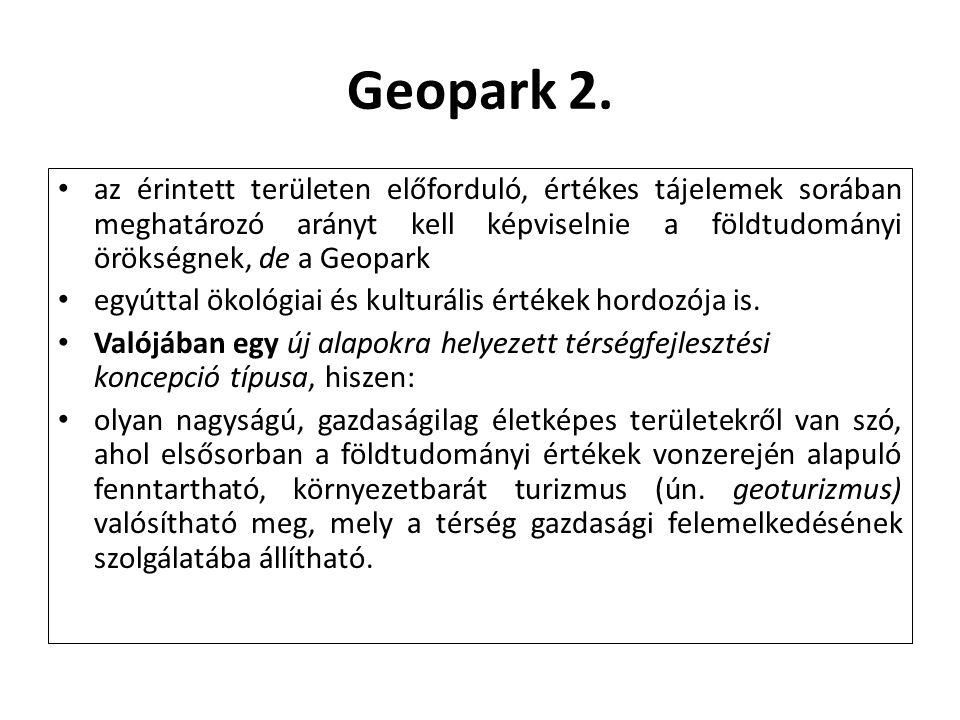 Geopark 2. az érintett területen előforduló, értékes tájelemek sorában meghatározó arányt kell képviselnie a földtudományi örökségnek, de a Geopark.