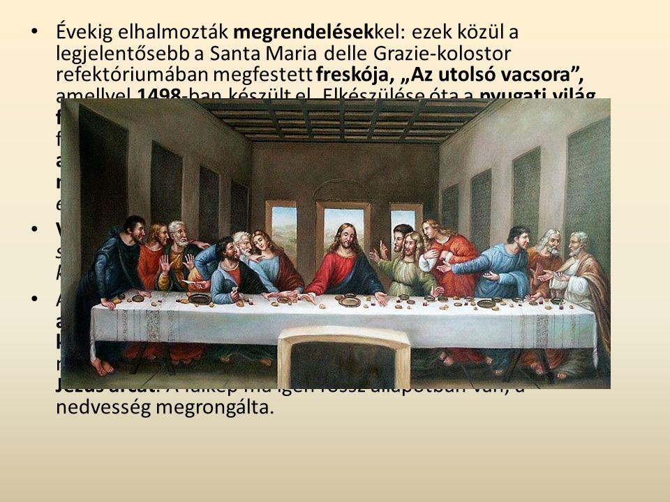 """Évekig elhalmozták megrendelésekkel: ezek közül a legjelentősebb a Santa Maria delle Grazie-kolostor refektóriumában megfestett freskója, """"Az utolsó vacsora , amellyel 1498-ban készült el. Elkészülése óta a nyugati világ főműveként tekintették. Nem csupán a mesteri módon felépített jelenetek miatt, hanem azért is, mert a kompozíció, a színhasználat a világítás és egyes alakok tartása és mozdulata is a bibliai szavakra utal: Ti közületek egy elárul engem ."""