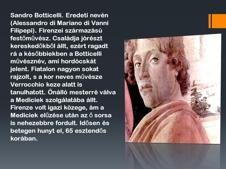 Sandro Botticelli. Eredeti nevén (Alessandro di Mariano di Vanni Filipepi).