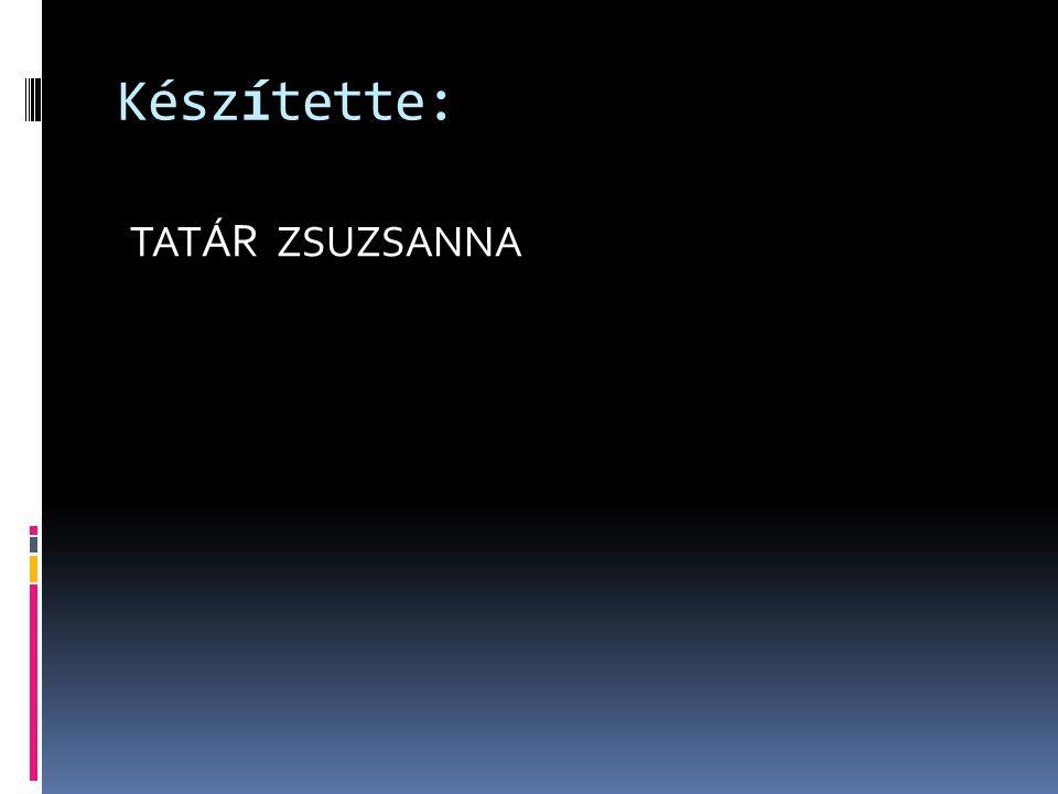 Készítette: TATÁR ZSUZSANNA