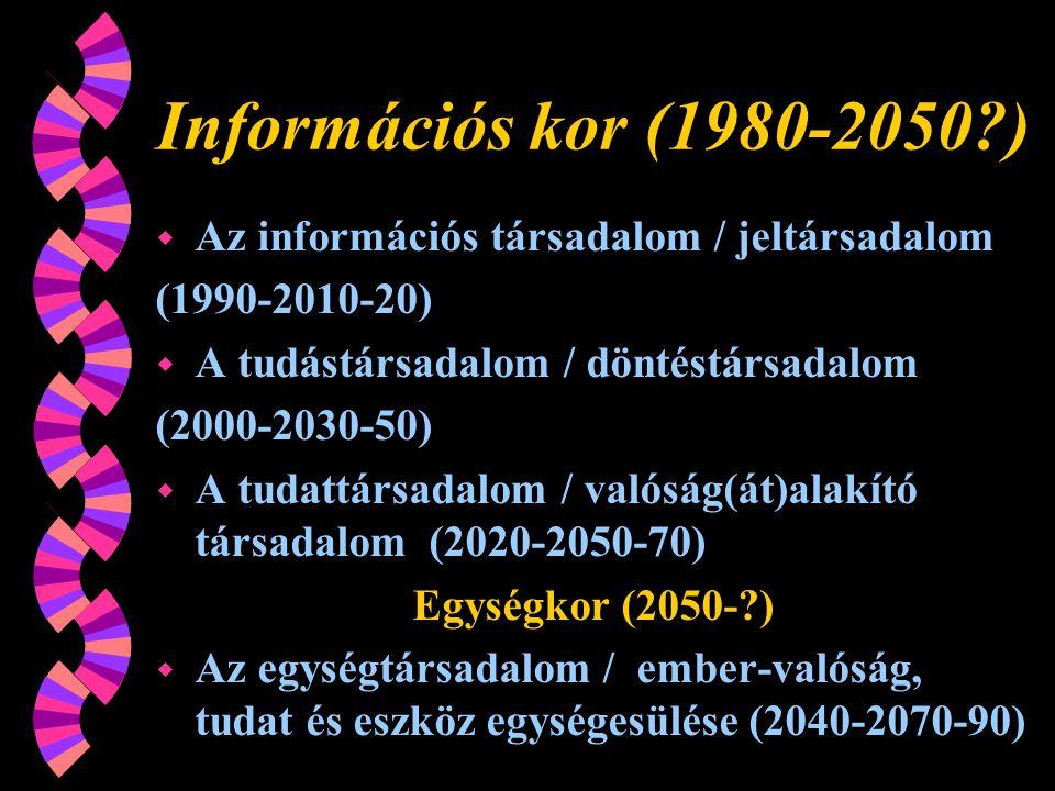 Információs kor (1980-2050 ) Az információs társadalom / jeltársadalom