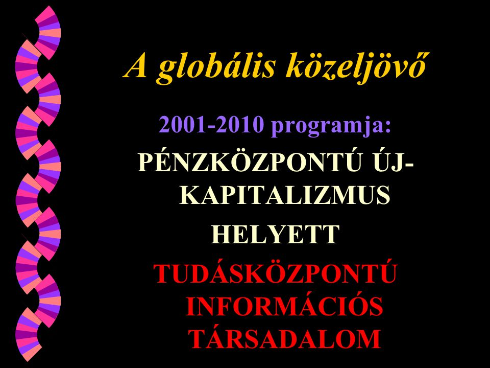 PÉNZKÖZPONTÚ ÚJ- KAPITALIZMUS TUDÁSKÖZPONTÚ INFORMÁCIÓS TÁRSADALOM