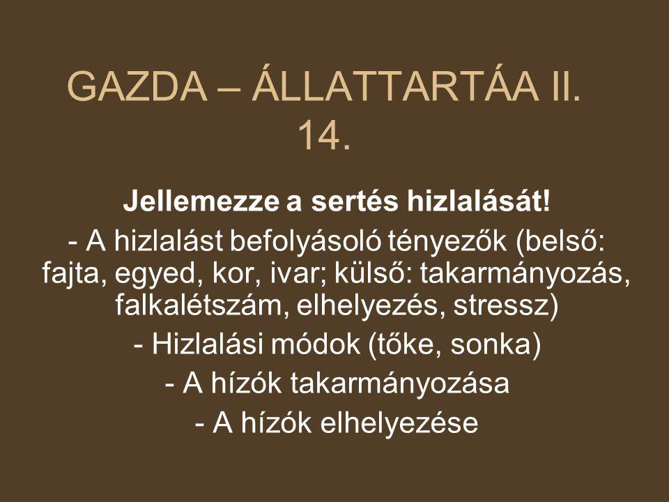 GAZDA – ÁLLATTARTÁA II. 14. Jellemezze a sertés hizlalását!