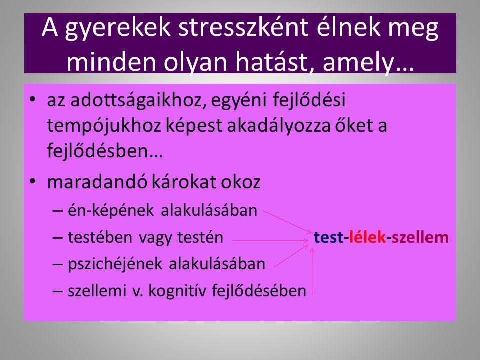 A gyerekek stresszként élnek meg minden olyan hatást, amely…