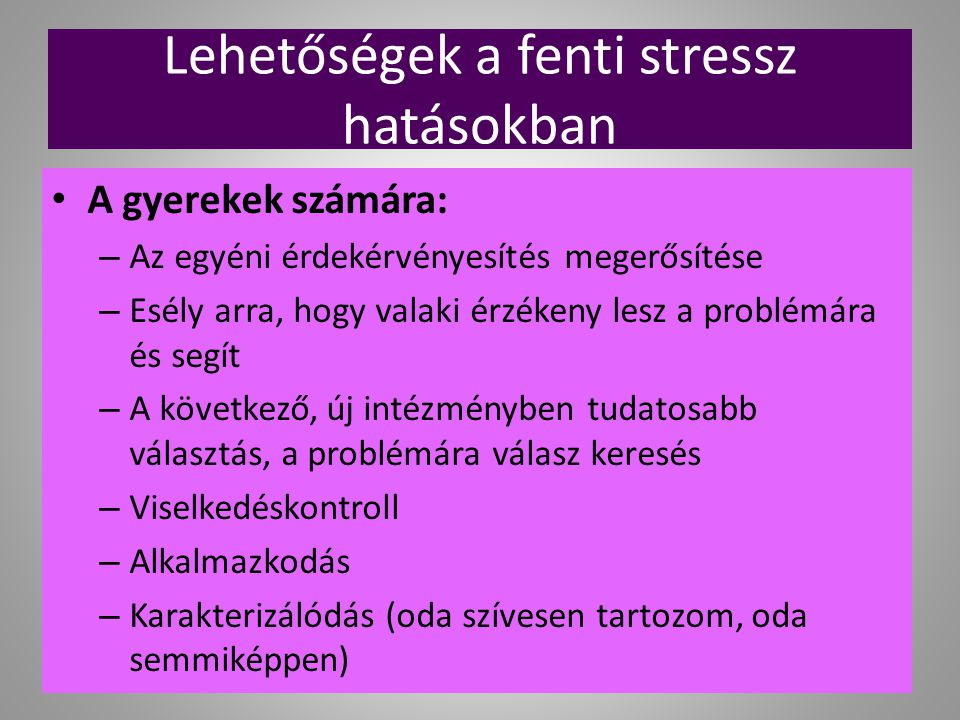 Lehetőségek a fenti stressz hatásokban