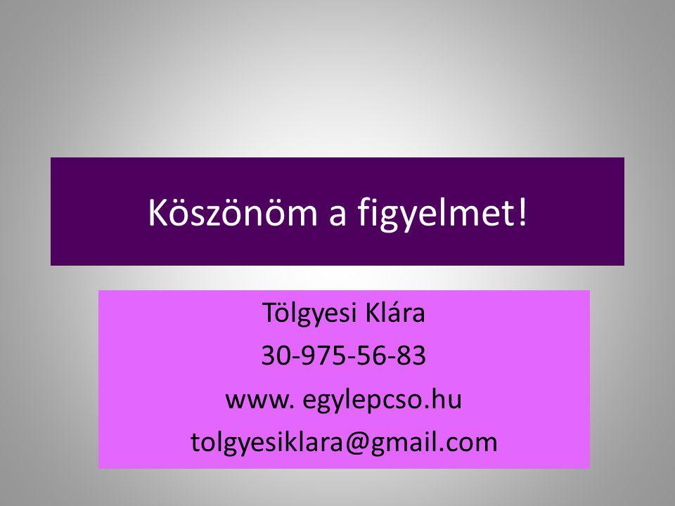 Tölgyesi Klára 30-975-56-83 www. egylepcso.hu tolgyesiklara@gmail.com