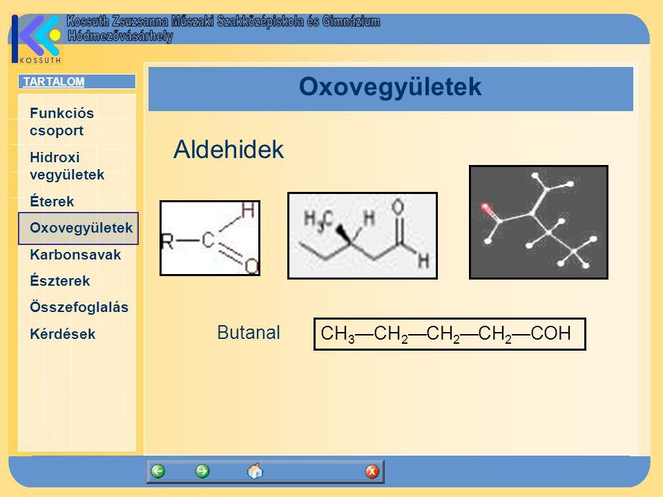 Oxovegyületek Aldehidek Butanal CH3—CH2—CH2—CH2—COH