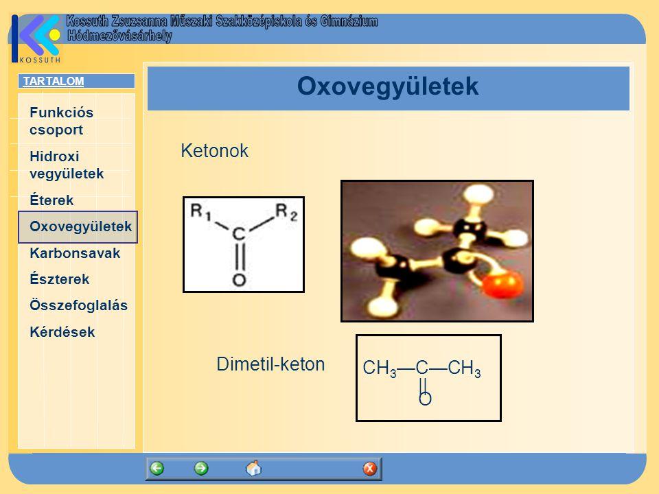 Oxovegyületek Ketonok CH3—C—CH3 || O Dimetil-keton