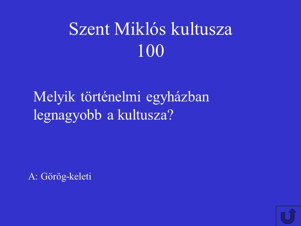 Szent Miklós kultusza 100 Melyik történelmi egyházban legnagyobb a kultusza A: Görög-keleti