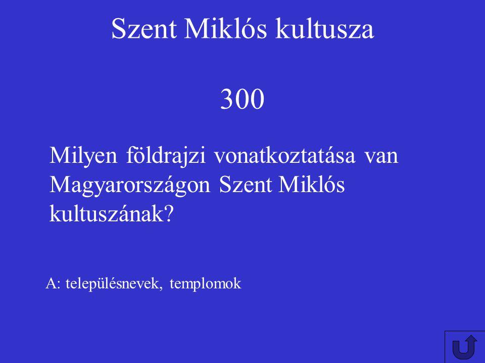Szent Miklós kultusza 300 Milyen földrajzi vonatkoztatása van Magyarországon Szent Miklós kultuszának