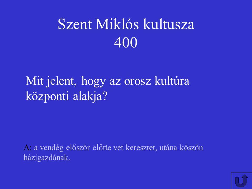 Szent Miklós kultusza 400 Mit jelent, hogy az orosz kultúra központi alakja.