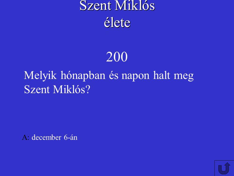 Szent Miklós élete 200 Melyik hónapban és napon halt meg Szent Miklós