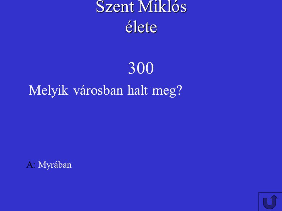 Szent Miklós élete 300 Melyik városban halt meg A: Myrában