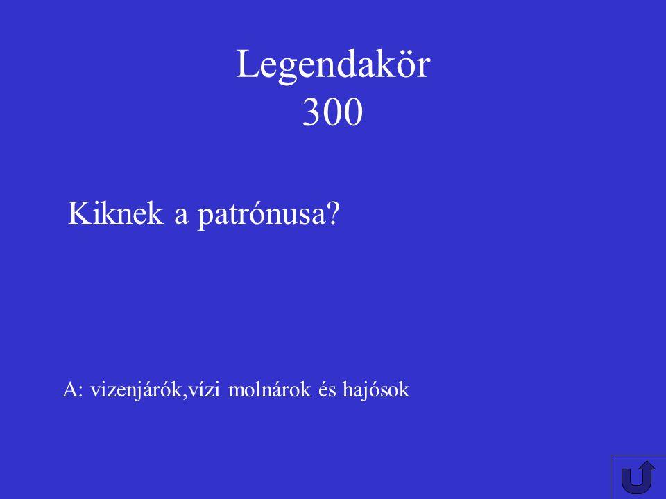 Legendakör 300 Kiknek a patrónusa