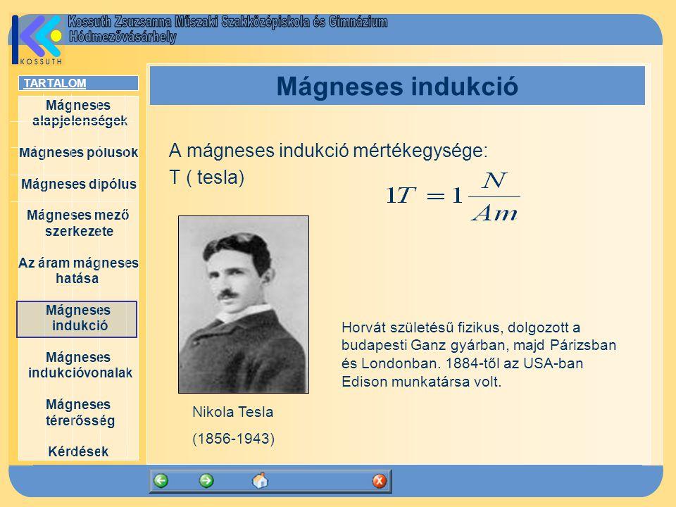 A mágneses indukció mértékegysége: T ( tesla)