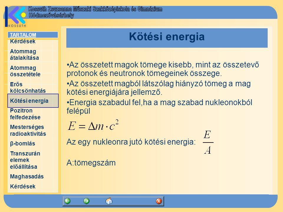 Kötési energia Az összetett magok tömege kisebb, mint az összetevő protonok és neutronok tömegeinek összege.