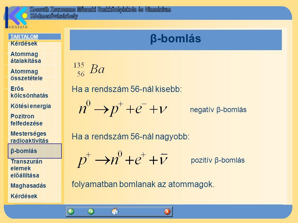β-bomlás Ha a rendszám 56-nál kisebb: Ha a rendszám 56-nál nagyobb: