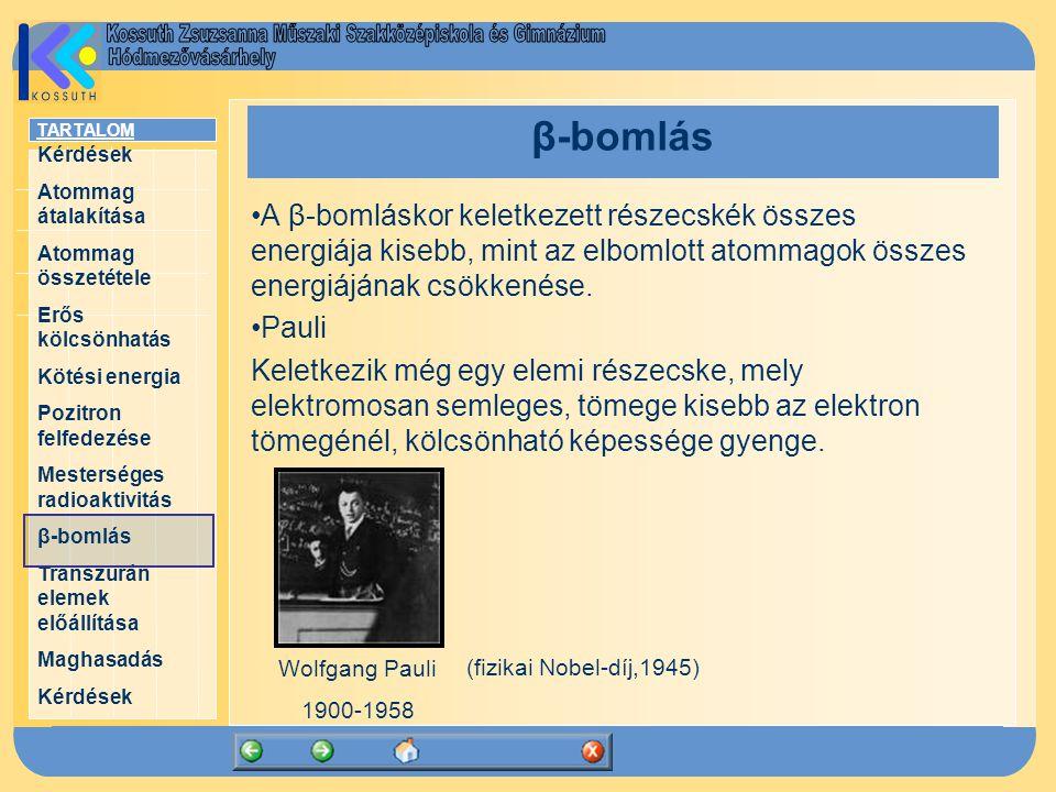 β-bomlás A β-bomláskor keletkezett részecskék összes energiája kisebb, mint az elbomlott atommagok összes energiájának csökkenése.